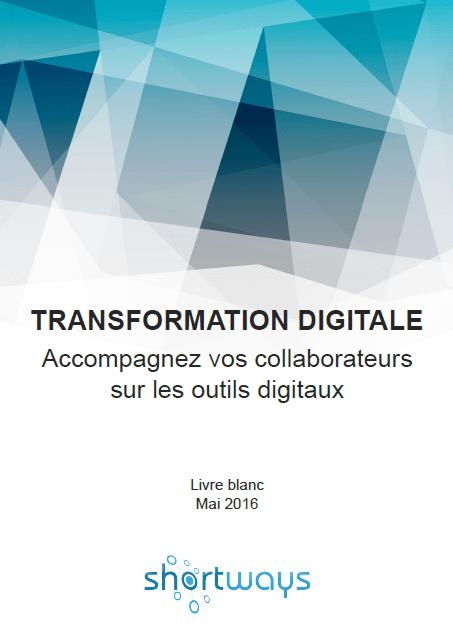 Livre blanc Shortways transformation digitale : accompagnez vos collaborateurs sur les nouveaux outils digitaux