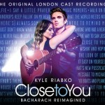 """KYLE RIABKO's """"CLOSE TO YOU: BACHARACH REIMAGINED"""" available today from GHOSTLIGHT RECORDS"""