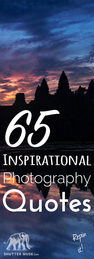 65 Inspirational Photography Quotes