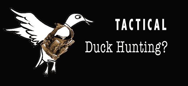 Tactical Duck Hunting