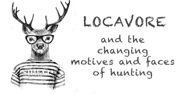 Locavore and the reasons we hunt