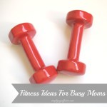 Fitness Ideas for Busy Moms