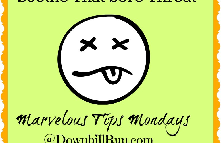 3 Tips to Soothe That Sore Throat – Marvelous Tips Mondays!