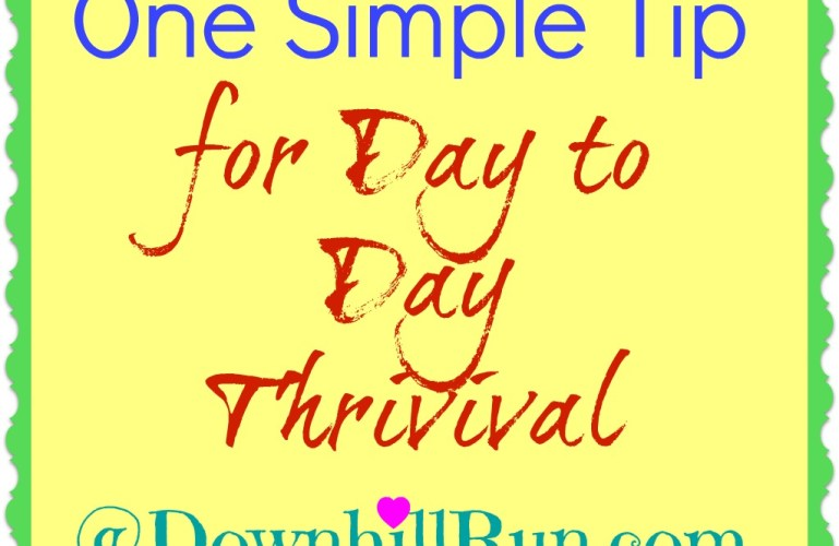 One Simple Tip for Day to Day Thrivival