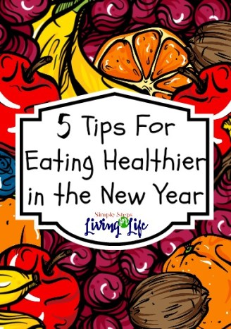 Eating Healthier in the New Year is important. Check out these 5 tips.