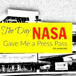 The Day NASA Gave Me a Press Pass (On Purpose)