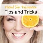 Natural Skin Rejuvenation Tips and Tricks