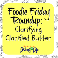Foodie Friday Roundup:  Clarifying Clarified Butter