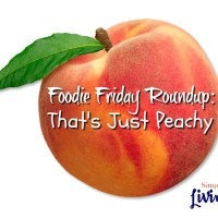 Foodie Friday Roundup:  That's Just Peachy