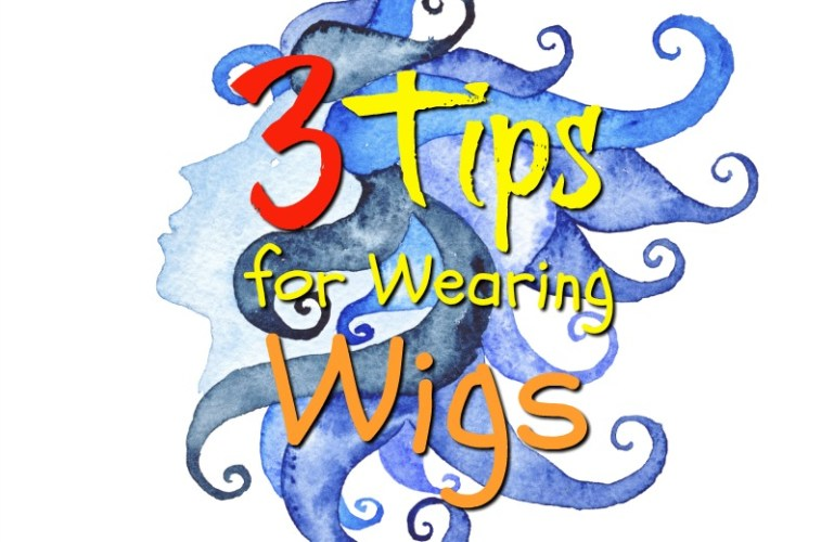 3 Tips for Wearing Wigs