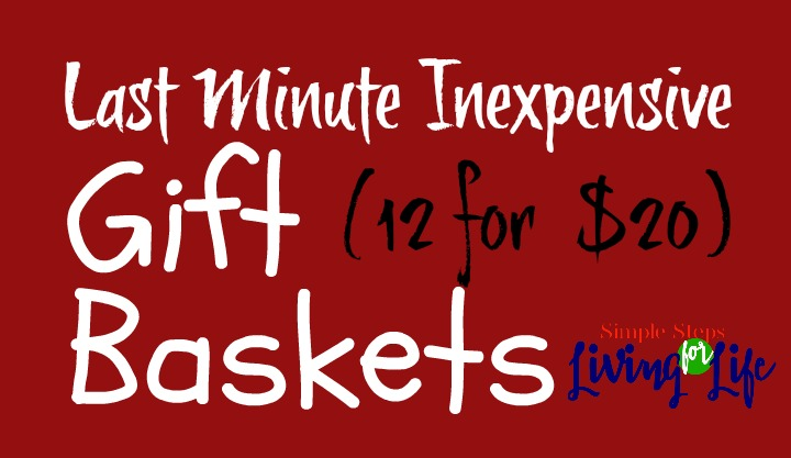 Last Minute Inexpensive Gift Baskets (12 for $20)