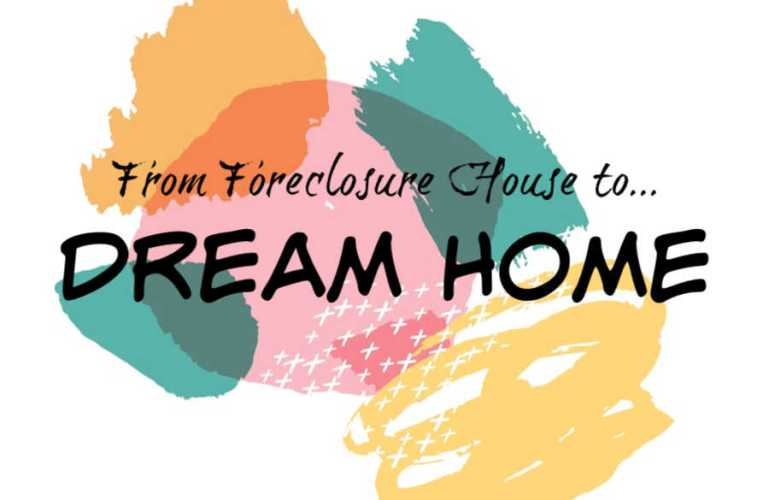 From Foreclosure House to Dream Home