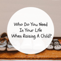 Who Do You Need In Your Life When Raising A Child?