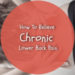 How To Relieve Chronic Lower Back Pain