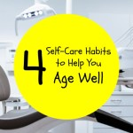 Four Self-Care Habits to Help You Age Well