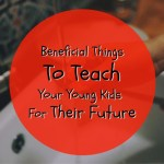 Beneficial Things To Teach Your Young Kids For Their Future