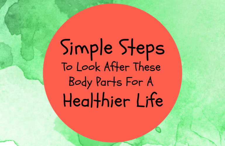 Look After These Body Parts For A Healthier Life
