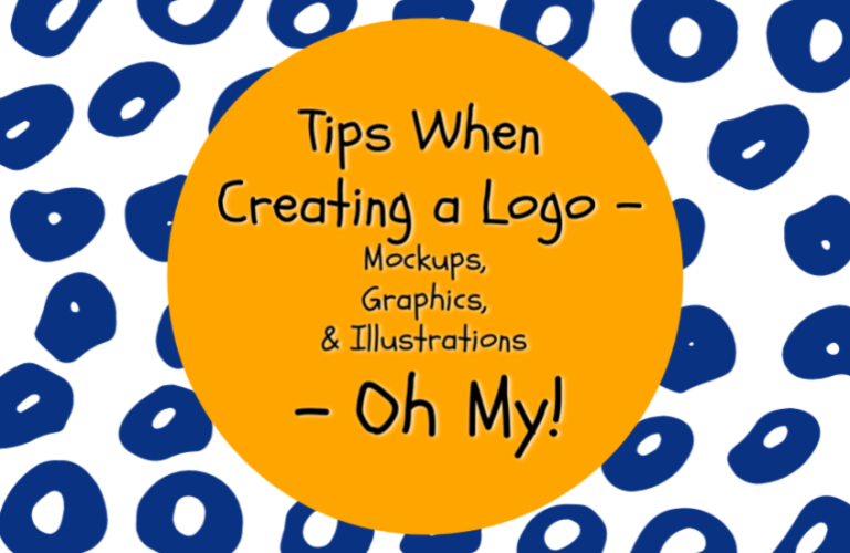 Tips When Creating a Logo – Mockups, Graphics, and Illustrations – Oh My!