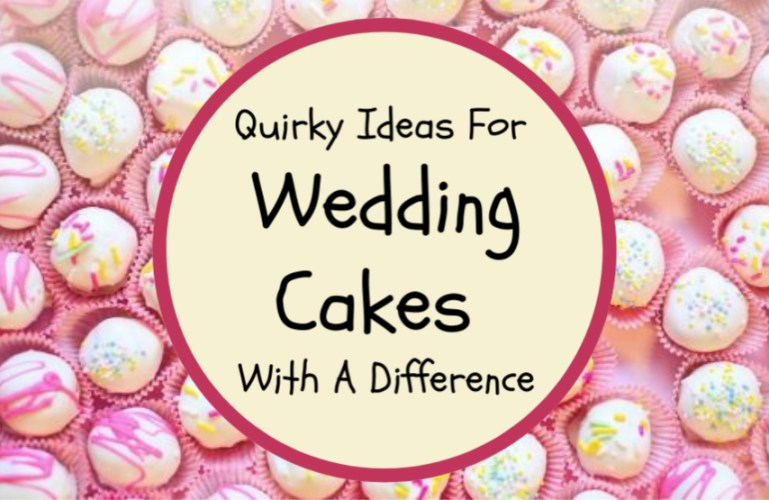 Quirky Ideas For Wedding Cakes With A Difference