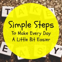 Simple Steps To Make Every Day A Little Bit Easier