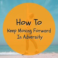 How To Keep Moving Forward In Adversity