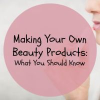 Making Your Own Beauty Products: What You Should Know