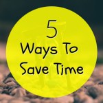 5 Ways To Save Time