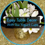 Easy Table Decor With Oui Yogurt Cups