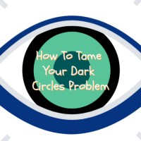 How To Tame Your Dark Circles Problem