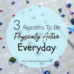 3 Reasons to Be Physically Active Everyday