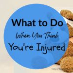 What To Do When You Think You're Injured