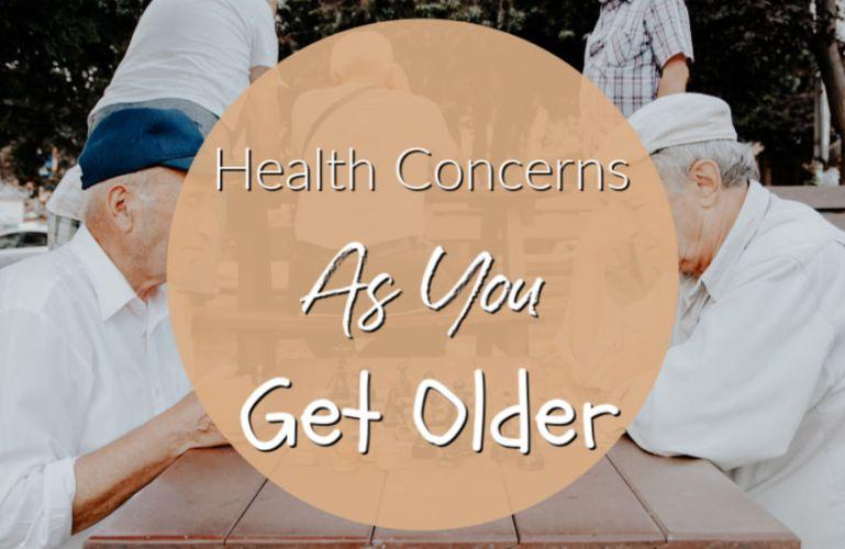 Health Concerns As You Get Older