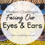 Modern Challenges Facing Our Eyes And Ears