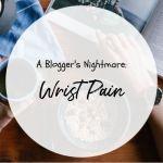 A Blogger's Nightmare: Wrist Pain