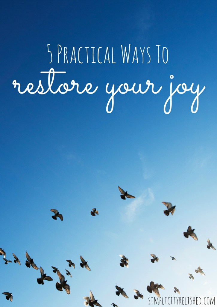 5 Practical Ways To Restore Your Joy- simple steps to take towards replenishing your reserve