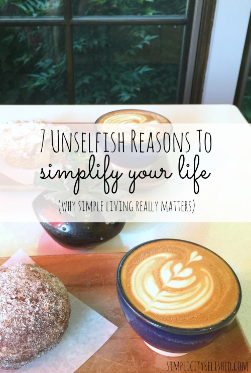 Discover unselfish reasons to simplify your life