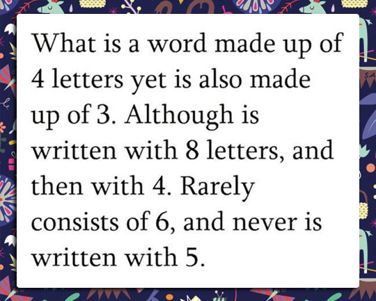 What is a word made up of 4 letter yet is also made up of 3 - interview questions and answers