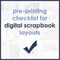 6 Things to Check Before Printing Digital Scrapbook Layouts