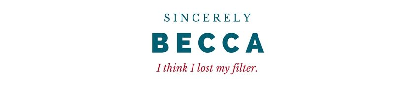 Sincerely Becca
