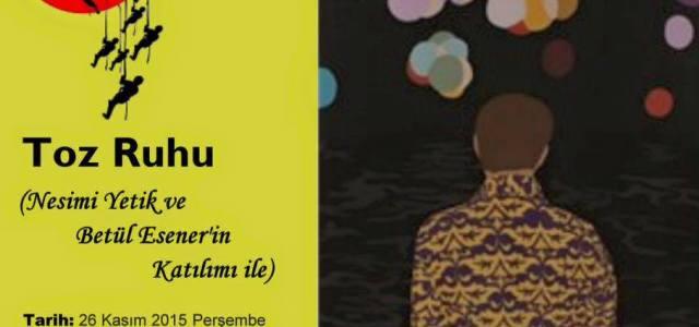26 Kasım perşembe akşamı saat 19:30'da, Toz Ruhu filminin yönetmeni Nesimi Yetik ve ortak senaristi Betül Esener'in katılımıyla gerçekleştirilecek gösterimin hemen ardından bir söyleşi de yapılacak…