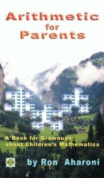 Arithmetic for Parents: A Book for Grownups about Children's Mathematics by Ron Aharoni