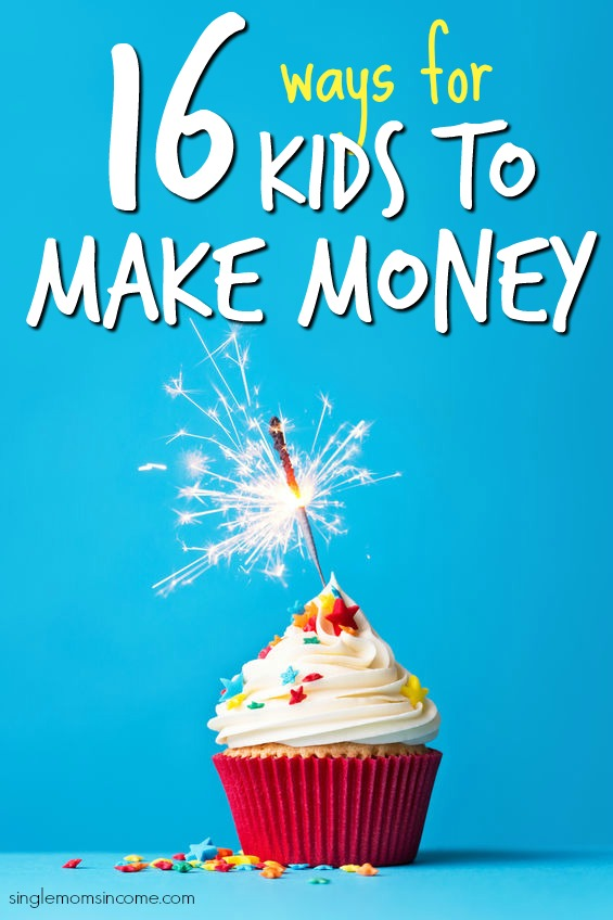 16 Ways for Kids to Make Money - Single Moms Income
