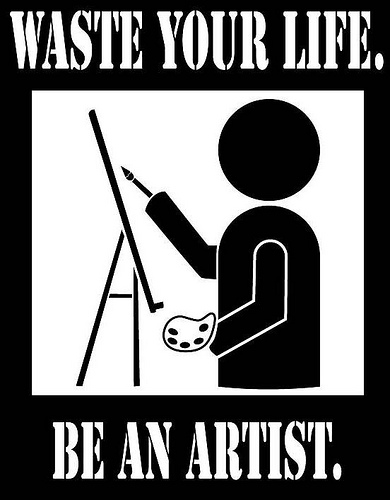 Waste your life, be an artist