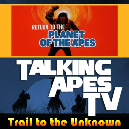 TALKING APES TV: Trail To The Unknown