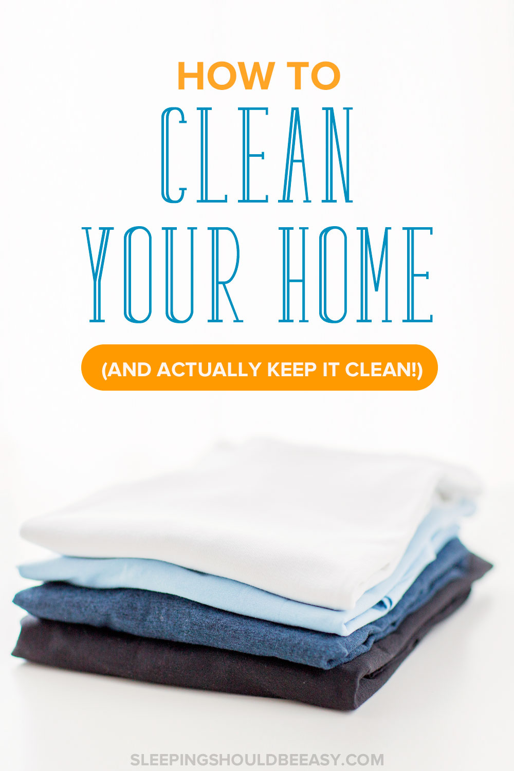 Keep It Clean How To Clean Your Home And Actually Keep It Clean