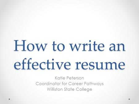 Resume Writing CREATING THE EFFECTIVE RESUME  What is a Resume? A - how to write a effective resume