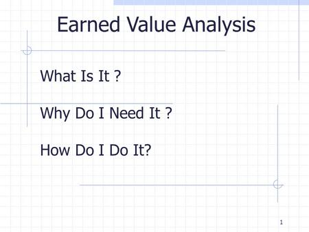 1 Understanding Earned Value in Under an Hour Breakout Session # A11
