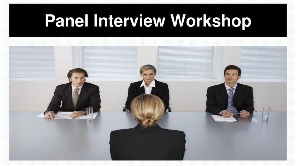 Panel Interview Workshop - ppt download