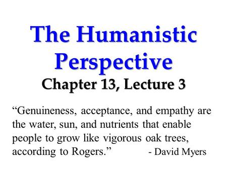 HUMANISTIC PERSPECTIVE Maslow and Roger Take out your books - humanistic existential perspective