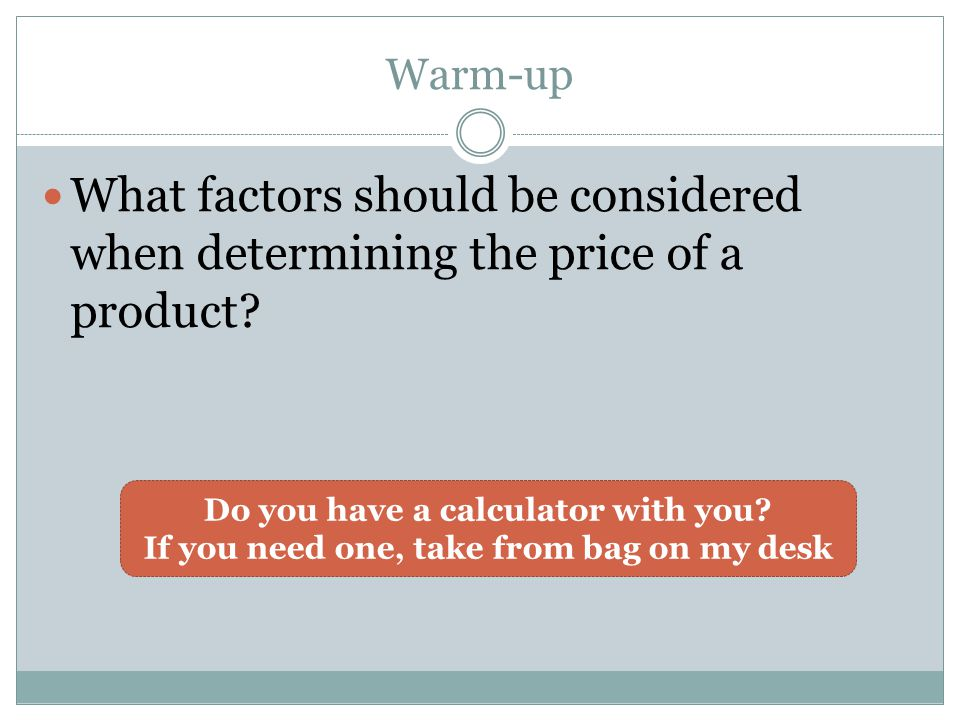 Warm-up What factors should be considered when determining the price - product pricing calculator